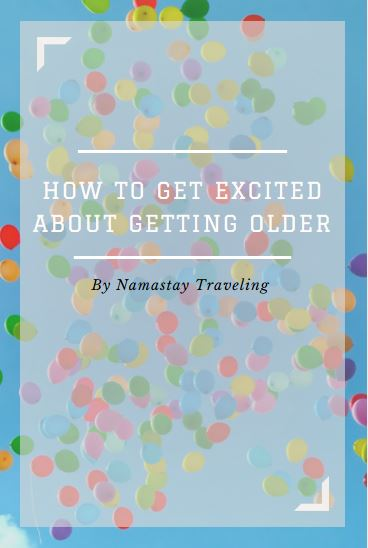 how to get excited about getting older